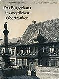 Das Bürgerhaus im westlichen Oberfranken - Wolfram von. Erffa
