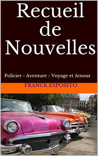 RECUEIL DE NOUVELLES: Policier - Aventure - Voyage et Amour par Franck ESPOSITO
