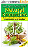 The Best Secrets of Natural Remedies 2nd Edition:  The Ultimate Guide to Natural Remedies to Prevent and Cure Illnesses, Cold and Flu for Your Family (Herbal ... Diseases,Natural Remedies) (English Edition)