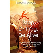Stop Drifting, Be Alive: A Motivating and Inspiring Survival-Story that may change your life! (English Edition)