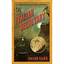 The Italian Secretary: A Further Adventure of Sherlock Holmes by Caleb Carr (2005-08-04)