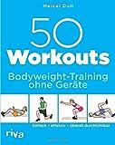 50 Workouts - Bodyweight-Training ohne Geräte: Einfach - effektiv -...