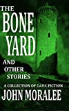 The Bone Yard and Other Stories by John Moralee