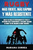 RUGBY MAS FUERTE, MAS RAPIDO y MAS RESISTENTE: GUIA DE 30 DIAS DE ENTRENAMIENTO DE FUERZA Y NUTRICION PARA TRANSFORMAR A CUALQUIER JUGADOR DE RUGBY En UN JUGADOR DE RUGBY INCREIBLE