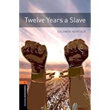 Oxford Bookworms Library: Level 3:: Twelve Years a Slave: Graded readers for secondary and adult learners