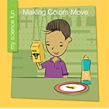 Making Colors Move (My Early Library: My Science Fun)
