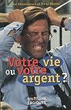 Telecharger Livres VOTRE VIE OU VOTRE ARGENT (PDF,EPUB,MOBI) gratuits en Francaise
