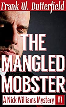 The Mangled Mobster (A Nick Williams Mystery Book 7) by [Butterfield, Frank W.]