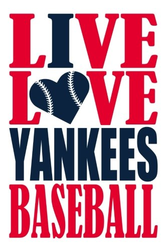 Live Love Yankees Baseball Journal: A lined notebook for the New York Yankees fan, 6x9 inches, 200 pages. Live Love Baseball in red and I Heart Yankees in navy. (Sports Fan Journals) por WriteDrawDesign