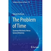 The Problem of Time: Quantum Mechanics Versus General Relativity (Fundamental Theories of Physics Book 190) (English Edition)