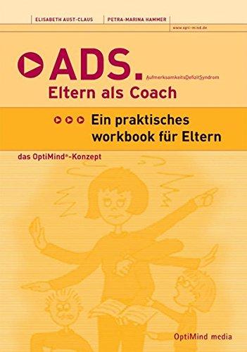 ADS - Eltern als Coach: Aufmerksamkeitsdefizitsyndrom /Praktisches Workbook für Eltern