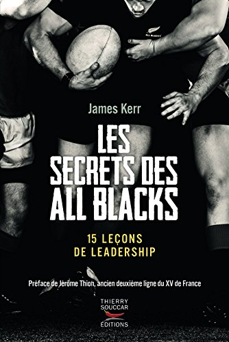 Les Secrets des All Blacks - 15 leçons de leadership par James Kerr