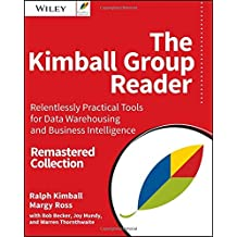 The Kimball Group Reader: Relentlessly Practical Tools for Data Warehousing and Business Intelligence Remastered Collection by Ralph Kimball (2015-12-30)