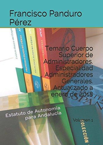Temario Cuerpo Superior de Administradores. Especialidad Administradores Generales. Actualizado a enero de 2018: Volumen 1 (A1 1100) por Francisco Panduro Pérez
