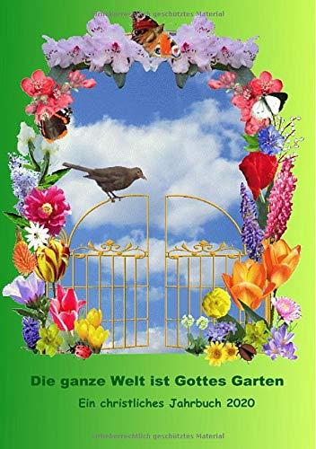 Christliches Jahrbuch / Die ganze Welt ist Gottes Garten: Christliches Jahrbuch 2020