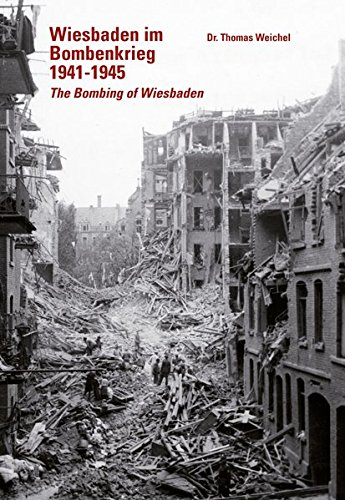 Wiesbaden im Bombenkrieg 1941-45: The Bombing of Wiesbaden