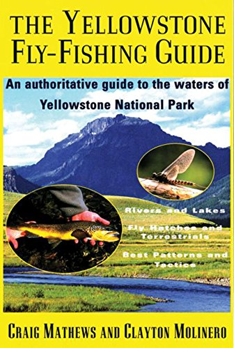 Yellowstone Fly-Fishing Guide: An Authoritative Guide to the Waters of Yellowstone National Park -