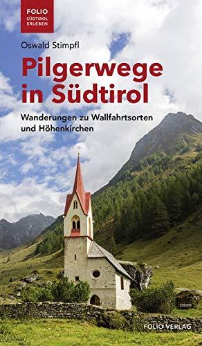 """Pilgerwege in Südtirol: Wanderungen zu Wallfahrtsorten und Höhenkirchen (""""Folio - Südtirol erleben"""")"""