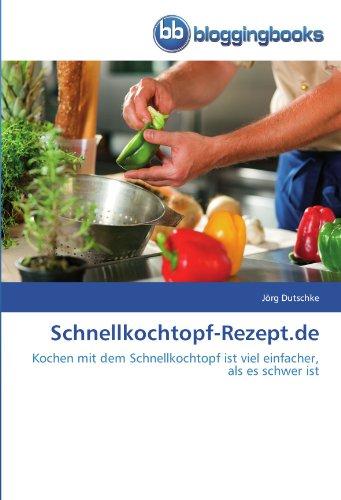 Preisvergleich Produktbild Schnellkochtopf-Rezept.de: Kochen mit dem Schnellkochtopf ist viel einfacher, als es schwer ist