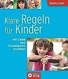 Klare Regeln für Kinder - Mit Liebe und Konsequenz erziehen: Family Guide - Elternratgeber