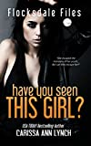 Have You Seen This Girl (Flocksdale Files Book 1) by Carissa Ann Lynch