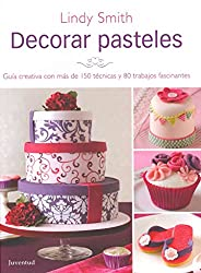 [(Decorar Pasteles : Guia Creativa Con Mas de 150 Tecnicas y 80 Trabajos Fracinantes)] [By (author) Lindy Smith] published on (February, 2013)