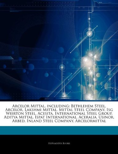articles-on-arcelor-mittal-including-bethlehem-steel-arcelor-lakshmi-mittal-mittal-steel-company-isg