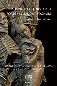 Battling the Life and Death Forces of Sadomasochism: Clinical Perspectives (CIPS (Confederation of Independent Psychoanalytic Societies) Boundaries of Psychoanalysis) di [Basseches, Harriet I.]