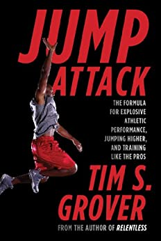 Jump Attack: The Formula for Explosive Athletic Performance, Jumping Higher, and Training Like the Pros (English Edition) par [Grover, Tim S.]