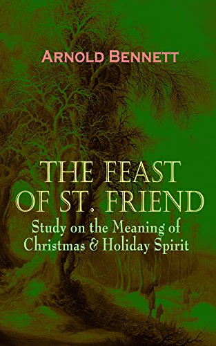 THE FEAST OF ST. FRIEND - Study on the Meaning of Christmas & Holiday Spirit: A Christmas Book