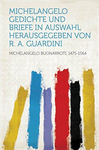 Michelangelo Gedichte und Briefe In Auswahl herausgegeben von R. A. Guardini (Gedichte Und Briefe Michelangelo)