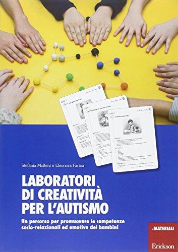 Laboratori di creatività per l'autismo. Un percorso per promuovere le competenze socio-relazionali ed emotive dei bambini