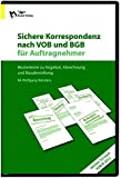 Sichere Korrespondenz nach VOB und BGB für Auftragnehmer 2012: Mustertexte zu Angebot, Abrechnung und Bauabwicklung