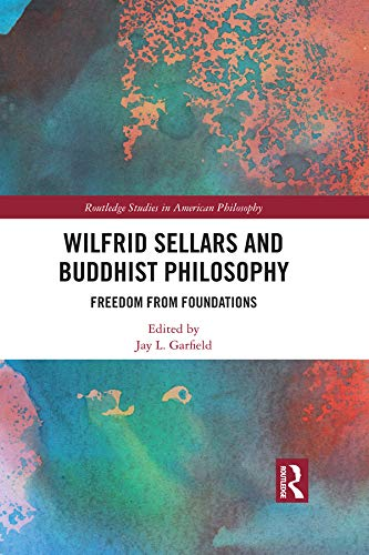 Wilfrid Sellars and Buddhist Philosophy: Freedom from Foundations (Routledge Studies in American Philosophy) (English Edition)