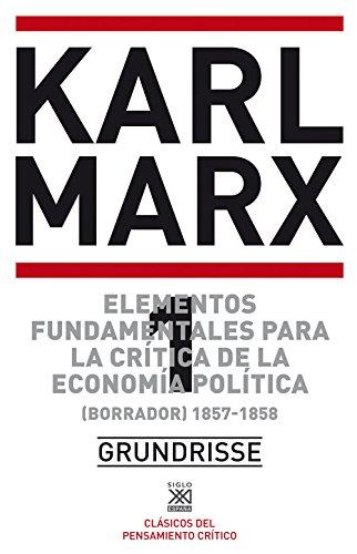 Elementos fundamentales para la crítica de la economía política 1. (Borrador) 1857-1858 (Biblioteca del pensamiento socialista)