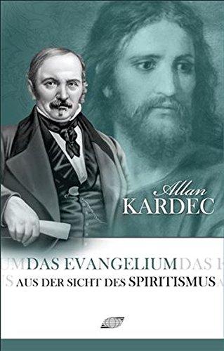 Das Evangelium aus der Sicht des Spiritismus: Allan Kardec