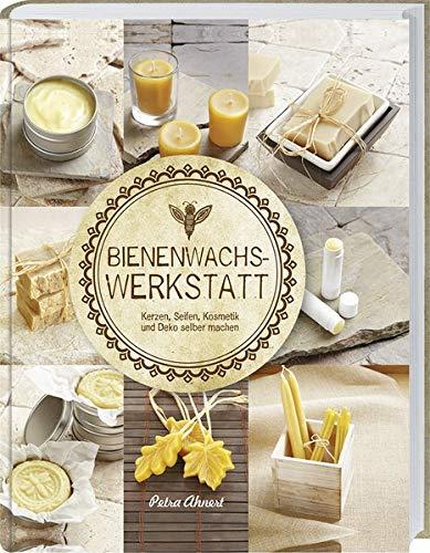 Bienenwachs Werkstatt: Kerzen, Seifen, Kosmetik und Deko selber machen