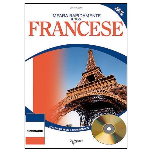 Impara Rapidamente Il Tuo Francese. Nuovo Metodo. Con Un Dizionario Delle Parole Più Usate. Con Cd Audio
