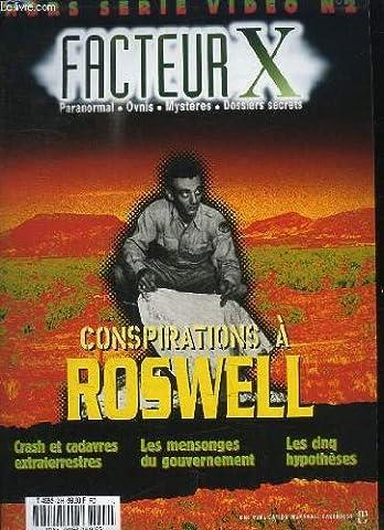 Facteur X, Hors-Série n°2 : Conspirations à Roswell. Crash et cadavres extraterrestres - Les mensonges du gouvernement - Les cinq hypothèses ...