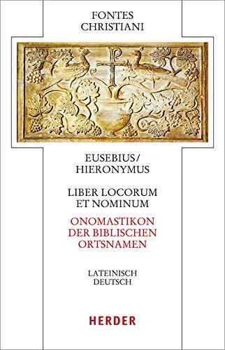 Liber locorum et nominum - Onomastikon der biblischen Ortsnamen: Lateinisch-Deutsch (Fontes Christiani 4. Folge)