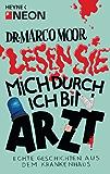Dr. Marco Moor - Lesen Sie mich durch, ich bin Arzt!: Echte Geschichten aus dem Krankenhaus