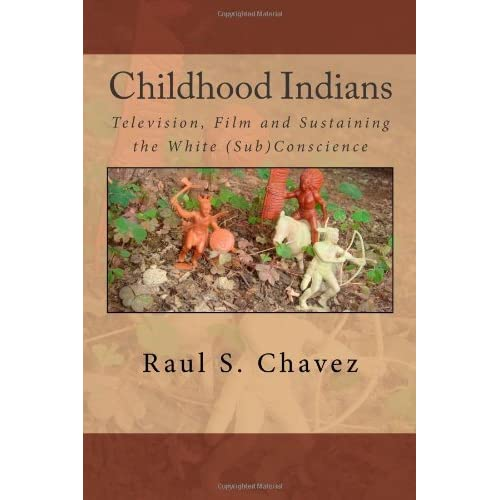 Childhood Indians: Television, Film and Sustaining the White (Sub)Conscience: Volume 1 by Raul S. Chavez (2010-07-07)