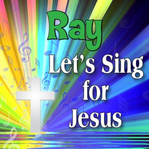 Ray, Let's Sing For Jesus