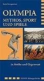 Olympia. Mythos, Sport und Spiele in Antike und Gegenwart