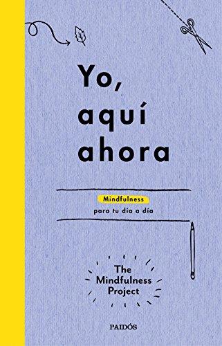 Yo, aquí ahora: Mindfulness para tu día a día (Libros Singulares) por The Mindfulness Project