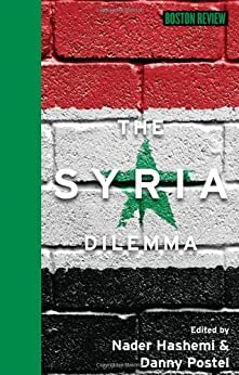 The Syria Dilemma (Boston Review Books) by [Hashemi, Nader, Postel, Danny]