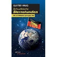 Schwäbische Sternstunden: Wie wir Weltspitze geworden sind