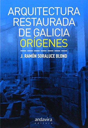 ARQUITECTURA RESTAURADA DE GALICIA: ORIGENES por José Ramón Soraluce Blond