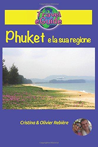 Phuket e la sua regione: Una guida fotografica per il turismo e per visitare Phuket, la perla della Tailandia