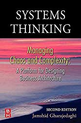 [(Systems Thinking : Managing Chaos and Complexity - A Platform for Designing Business Architecture)] [By (author) Jamshid Gharajedaghi] published on (December, 2005)